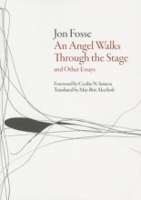 Fosse, Jon An Angel Walks Through the Stage and Other Essays