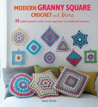 Strutt, Laura Modern Granny Square Crochet and More