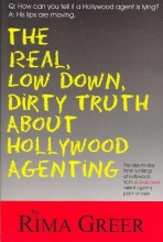 Greer, Rima Real, Low Down, Dirty Truth about Hollywood Agenting