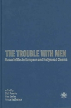 Powrie, Phil The Trouble with Men - Masculinities in European and Hollywood Cinema