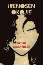 Okojie, Irenosen Speak Gigantular