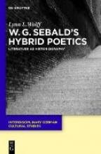 Wolff, Lynn L. W.G. Sebald`s Hybrid Poetics