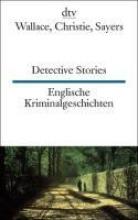 Wallace, Edgar,   Christie, Agatha,   Sayers, Dorothy L.,   Schumacher, Theo Englische Kriminalgeschichten Detective Stories