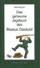 Wagner, Hans Das geheume Jagdbuch des Blasius Daxkobf. Dieter Themel liest Jagag`schichtlan.