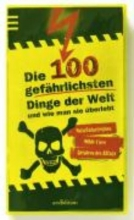 Claybourne, Anna,   Löwenberg, Ute Die 100 gefährlichsten Dinge der Welt und wie man sie überlebt