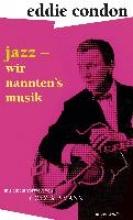 Condon, Eddie Jazz - wir nannten`s Musik