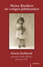 Gebhard, Gisela Meine Kindheit im vorigen Jahrhundert