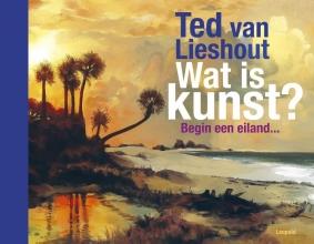 Ted van Lieshout , Wat is kunst?
