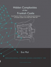 Eva  Mol Archaeological Studies Leiden University Hidden complexities of the Frankish castle