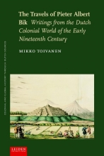 Mikko  Toivanen Colonial and Global History through Dutch Sources The Travels of Pieter Albert Bik
