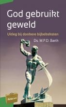 M.P.D. Barth , God gebruikt geweld
