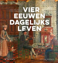 Pepijn  Reeser Vier eeuwen dagelijks leven