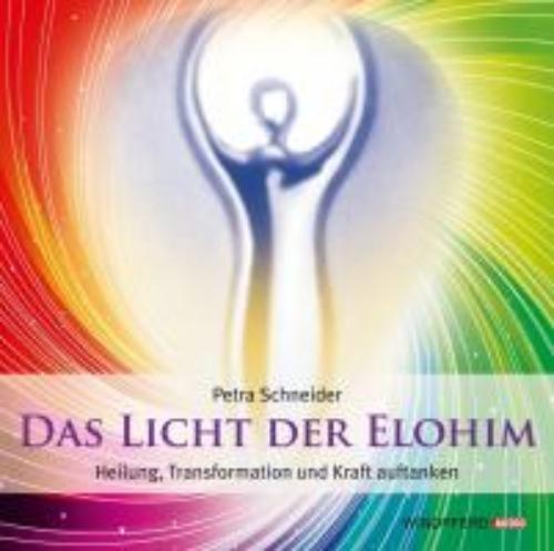 Schneider, Petra,Das Licht der Elohim (Geführte Meditationen)