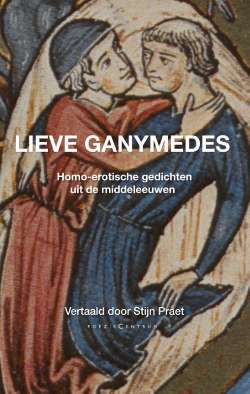 ,Lieve Ganymedes. Homo-erotische gedichten uit de middeleeuwen