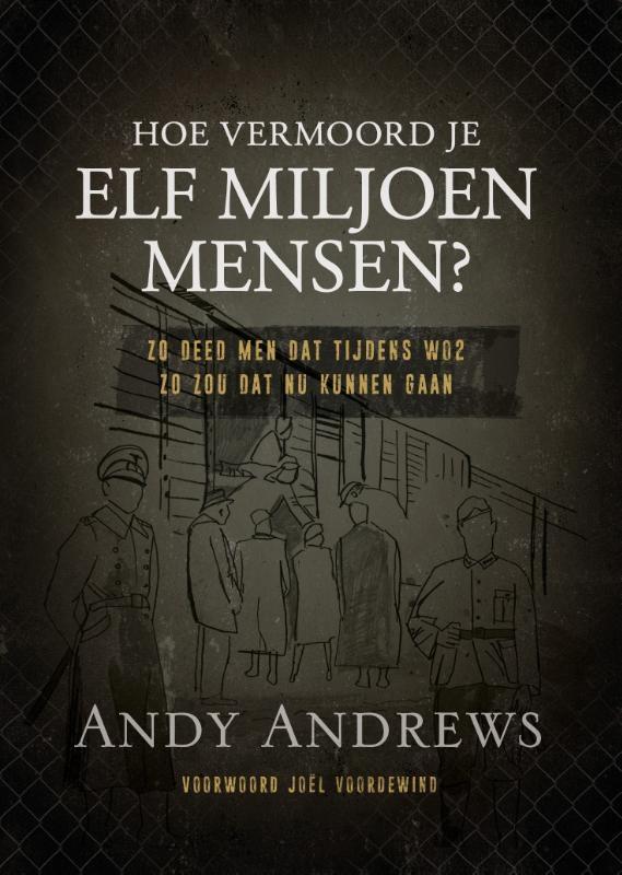 Andy Andrews,Hoe vermoord je 11 miljoen mensen?