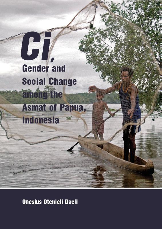 Onesius Otenieli Daeli,Ci, Gender and Social Change among the Asmat of Papua, Indonesia