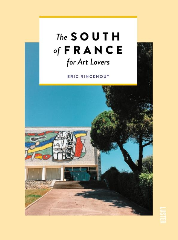 Eric Rinckhout,The South of France for Art Lovers