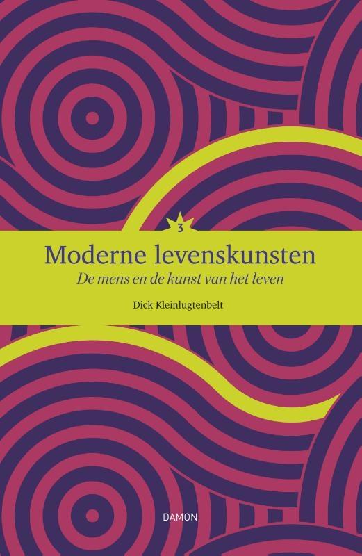 Dick Kleinlugtenbelt,Moderne levenskunsten 3 de mens en de kunst van het leven