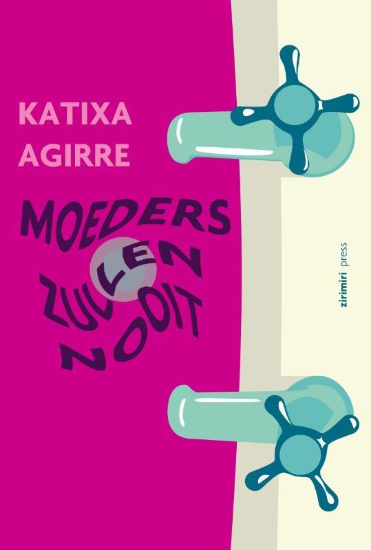 Katixa Agirre,Moeders zullen nooit