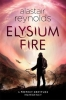 <b>Reynolds, Alastair</b>,Reynolds*Elysium Fire