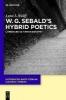 Lynn L. Wolff,W.G. Sebald`s Hybrid Poetics