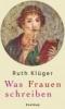 Klüger, Ruth,Was Frauen schreiben