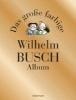 Busch, Wilhelm,Das große farbige Wilhelm Busch Album