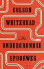 <b>Colson  Whitehead</b>,De ondergrondse spoorweg