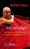 Vrij van religie,een pleidooi voor ethisch bewustzijn en handelen in het dagelijkse leven (editie Stichting bezoek Z.H. Dalai Lama)