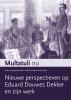,<b>Multatuli nu. Nieuwe perspectieven op Eduard Douwes Dekker en zijn werk</b>