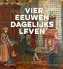 Pepijn  Reeser ,Vier eeuwen dagelijks leven