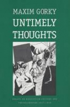 Gorky, Maxim Untimely Thoughts - Essays On Revolution, Culture & The Bolsheviks 1917-1918