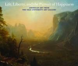 Cooper, Helen Life, Liberty, and The Pursuit of Happiness - American Art in The Yale University Art Gallery