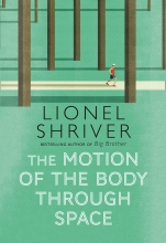 Lionel Shriver , The Motion of the Body Through Space