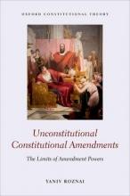 Roznai, Yaniv Unconstitutional Constitutional Amendments