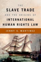 Martinez, Jenny S. The Slave Trade and the Origins of International Human Rights Law