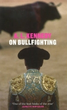 Kennedy, A L On Bullfighting