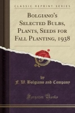 Company, F. W. Bolgiano And Company, F: Bolgiano`s Selected Bulbs, Plants, Seeds for Fal