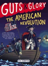 Thompson, Ben Guts & Glory The American Revolution