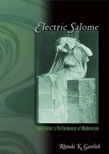 Garelick, Rhonda K. Electric Salome - Loie Fuller`s Performance of Modernism