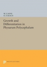 William F. Dove,   Harold P. Rusch Growth and Differentiation in Physarum Polycephalum