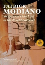 Modiano, Patrick So You Don`t Get Lost in the Neighbourhood