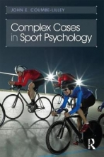Coumbe-Lilley, John E Complex Cases in Sport Psychology
