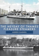 Andrew Gladwell The Heyday of Thames Pleasure Steamers