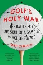 Brett Cyrgalis Golf`s Holy War