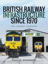 Paul D Shannon British Railway Infrastructure Since 1970