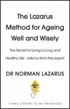 Dr Norman Lazarus The Lazarus Method for Ageing Well and Wisely