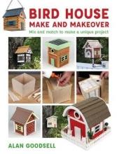Goodsell, Alan Bird House Make and Makeover