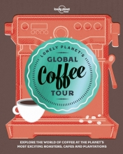 Lonely Planet`s Global Coffee Tour (1st Ed)