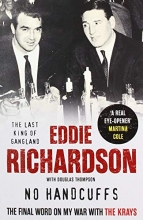 Eddie Richardson No Handcuffs: The Final Word on My War with The Krays